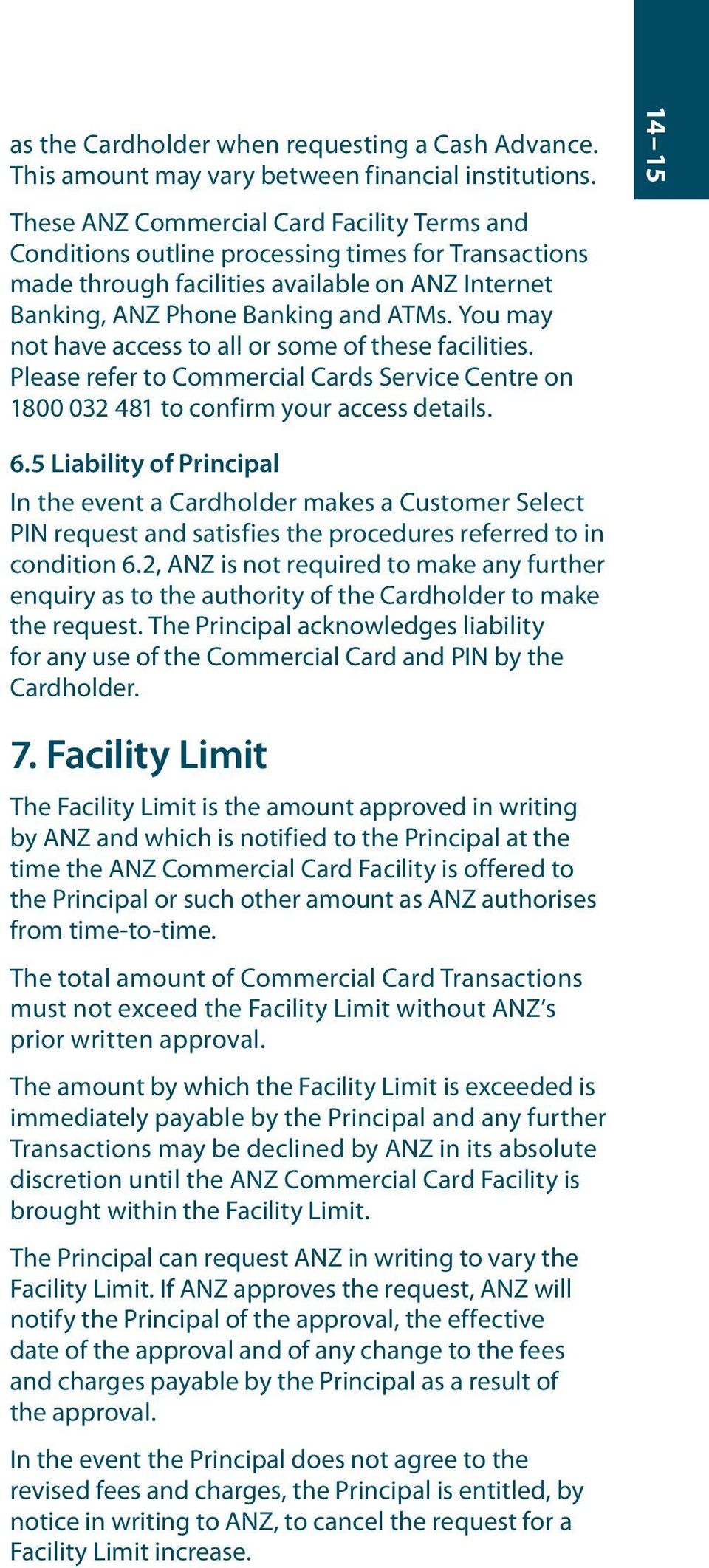 You may not have access to all or some of these facilities. Please refer to Commercial Cards Service Centre on 1800 032 481 to confirm your access details. 6.