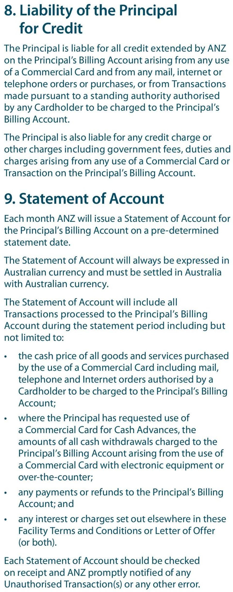 The Principal is also liable for any credit charge or other charges including government fees, duties and charges arising from any use of a Commercial Card or Transaction on the Principal s Billing