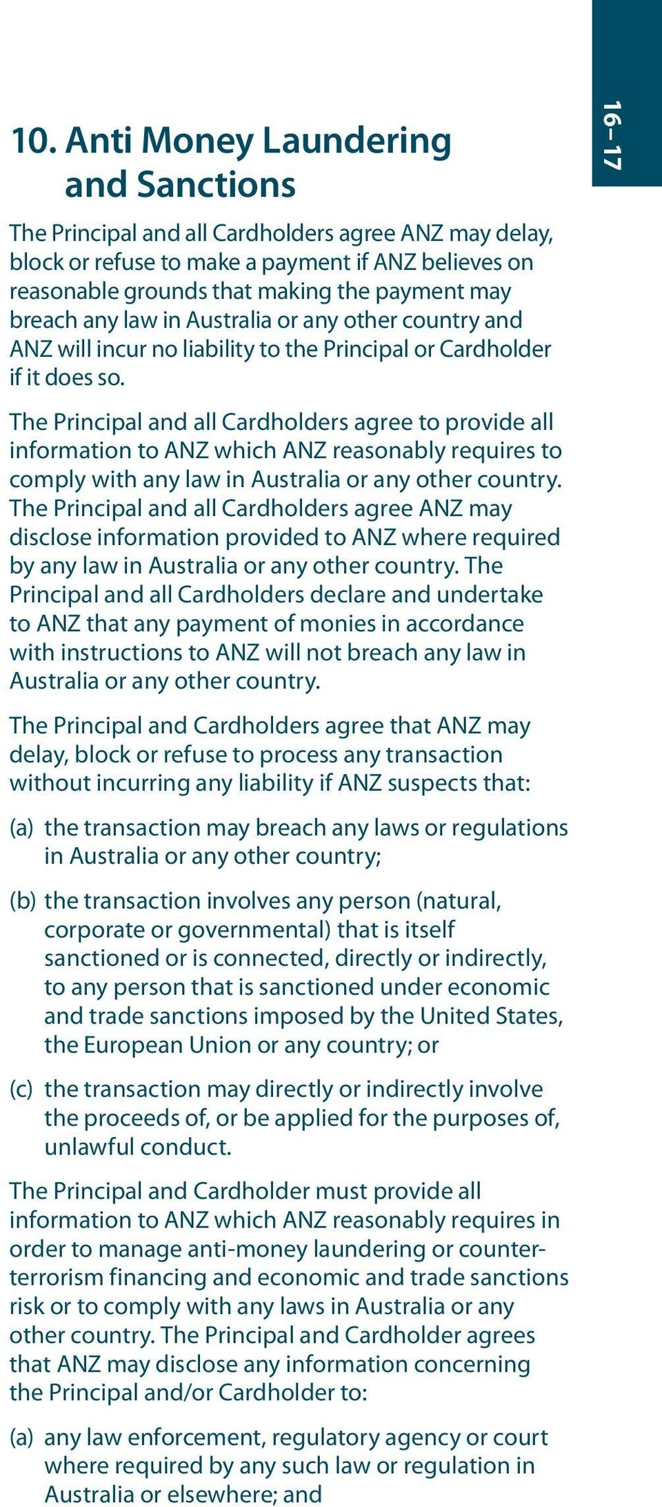 The Principal and all Cardholders agree to provide all information to ANZ which ANZ reasonably requires to comply with any law in Australia or any other country.