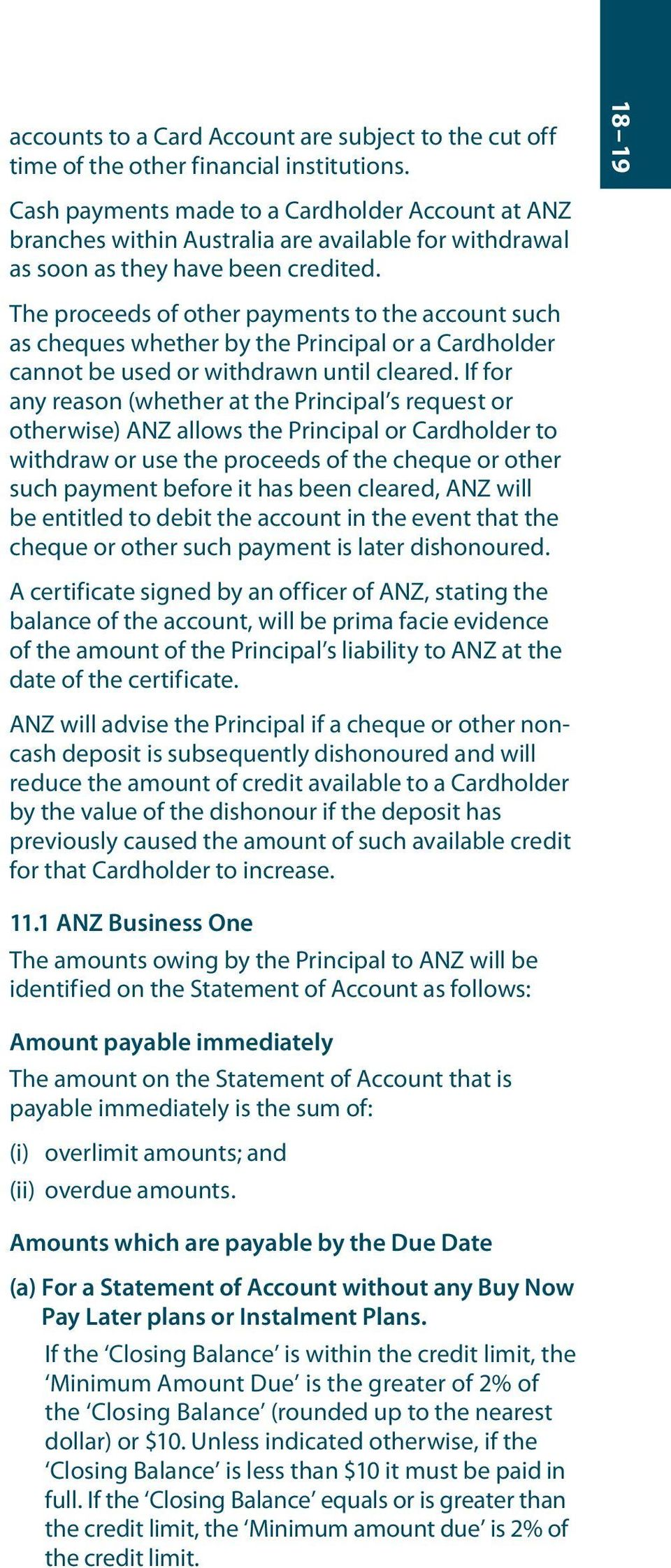 The proceeds of other payments to the account such as cheques whether by the Principal or a Cardholder cannot be used or withdrawn until cleared.