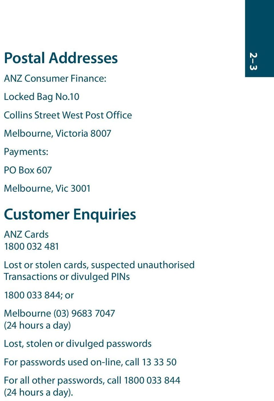 Enquiries ANZ Cards 1800 032 481 Lost or stolen cards, suspected unauthorised Transactions or divulged PINs 1800 033