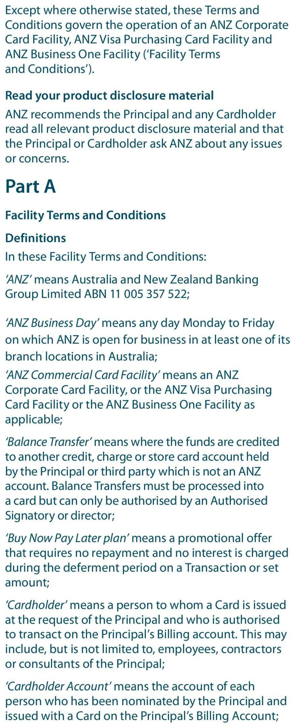 Read your product disclosure material ANZ recommends the Principal and any Cardholder read all relevant product disclosure material and that the Principal or Cardholder ask ANZ about any issues or