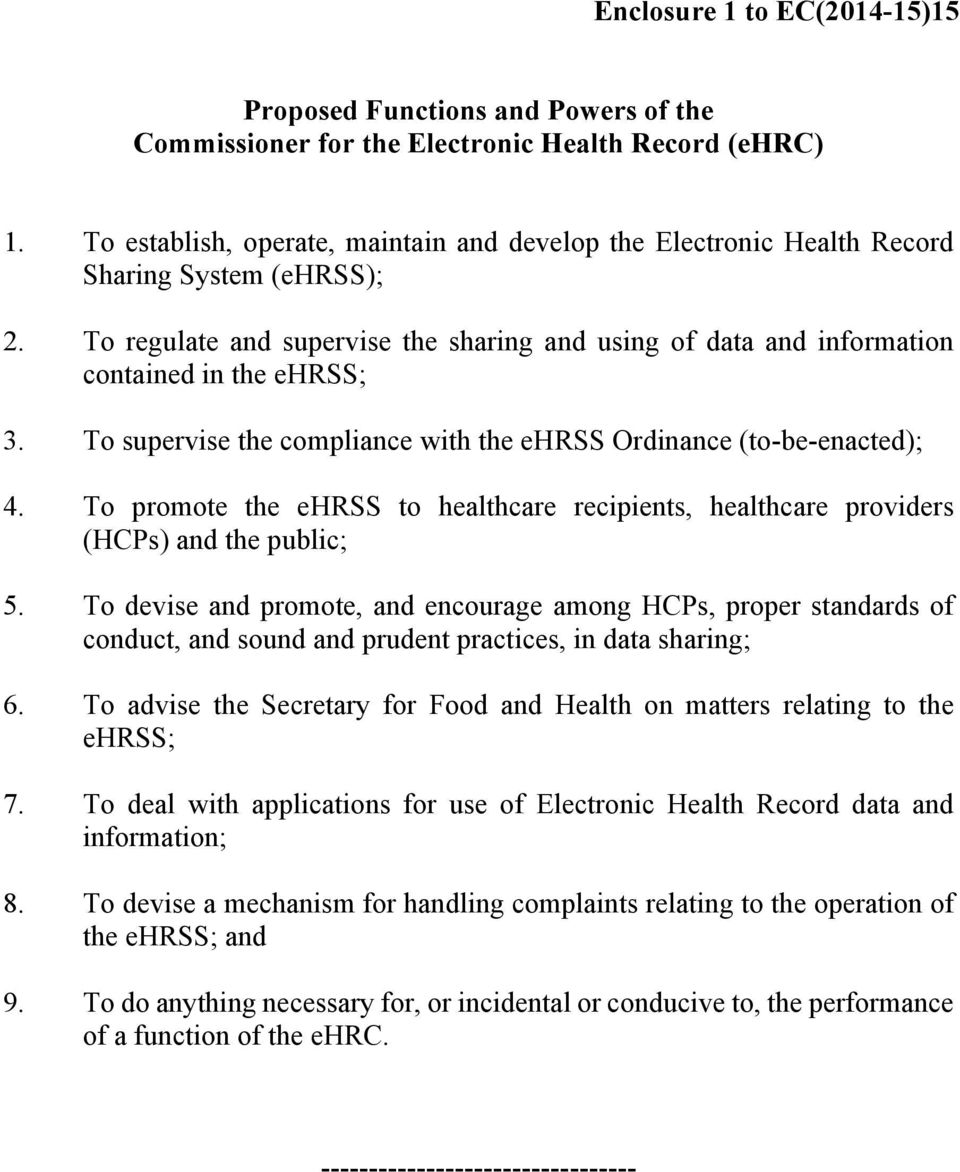To supervise the compliance with the ehrss Ordinance (to-be-enacted); 4. To promote the ehrss to healthcare recipients, healthcare providers (HCPs) and the public; 5.