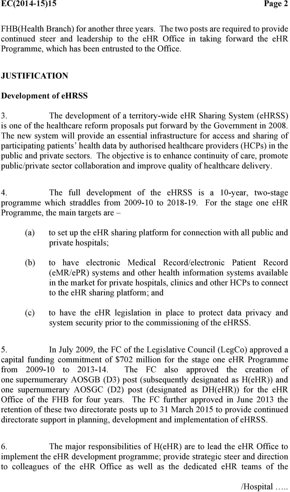 JUSTIFICATION Development of ehrss 3. The development of a territory-wide ehr Sharing System (ehrss) is one of the healthcare reform proposals put forward by the Government in 2008.