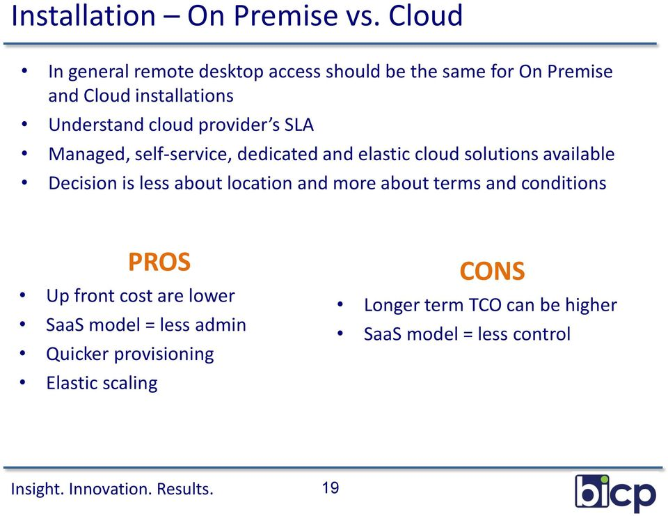 cloud provider s SLA Managed, self-service, dedicated and elastic cloud solutions available Decision is less