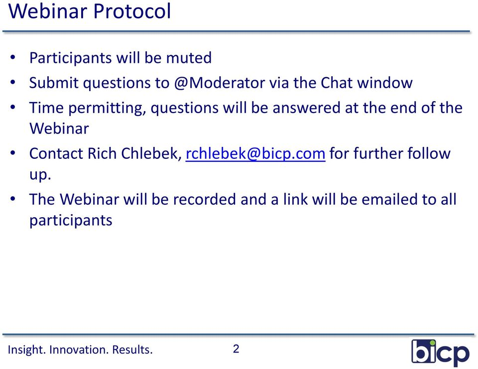 of the Webinar Contact Rich Chlebek, rchlebek@bicp.com for further follow up.