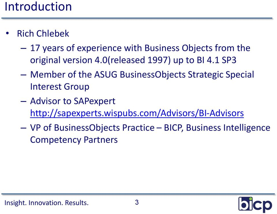 1 SP3 Member of the ASUG BusinessObjects Strategic Special Interest Group Advisor to