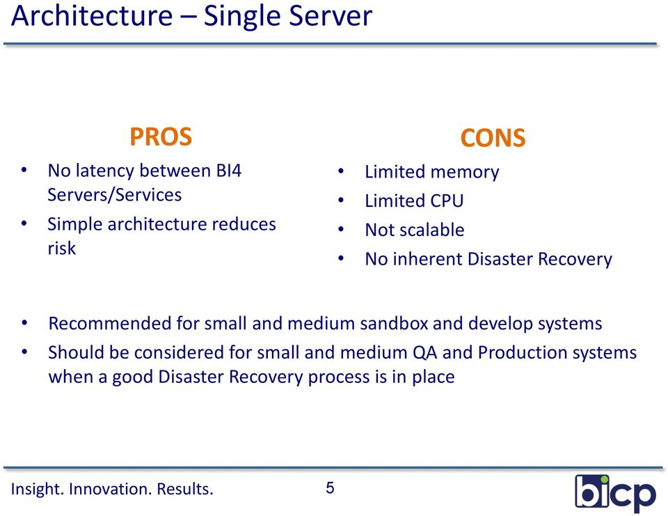 Disaster Recovery Recommended for small and medium sandbox and develop systems Should be