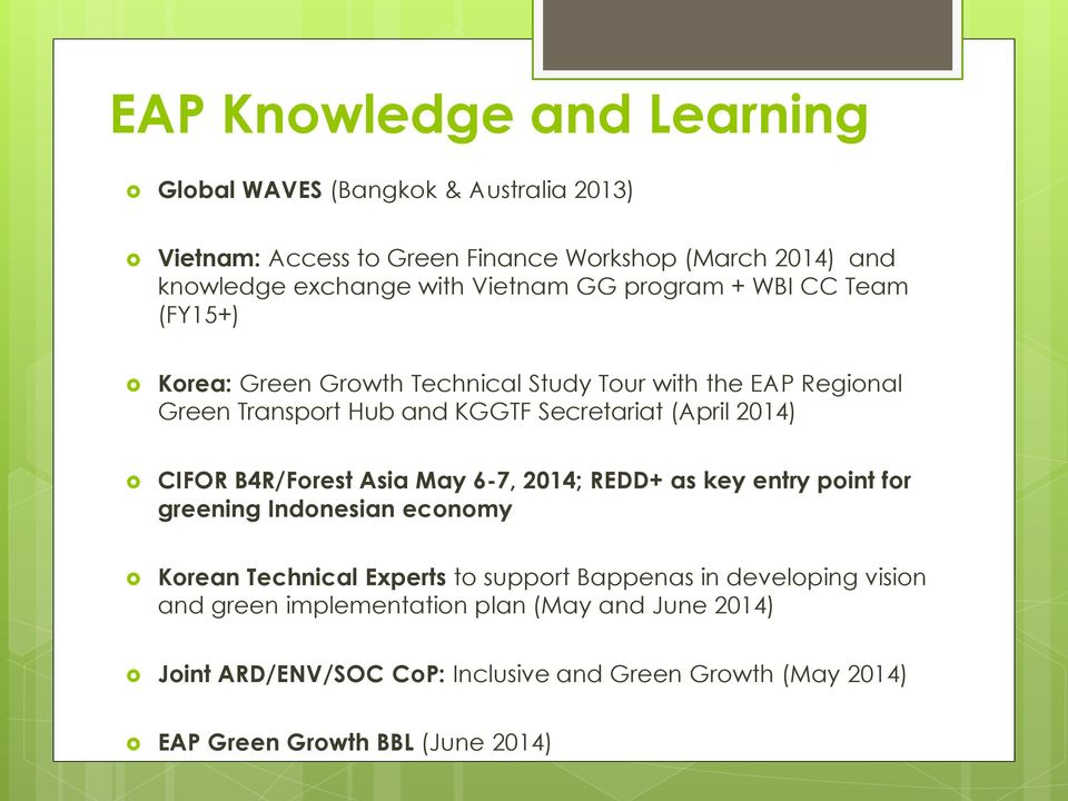 2014) CIFOR B4R/Forest Asia May 6-7, 2014; REDD+ as key entry point for greening Indonesian economy Korean Technical Experts to support Bappenas in