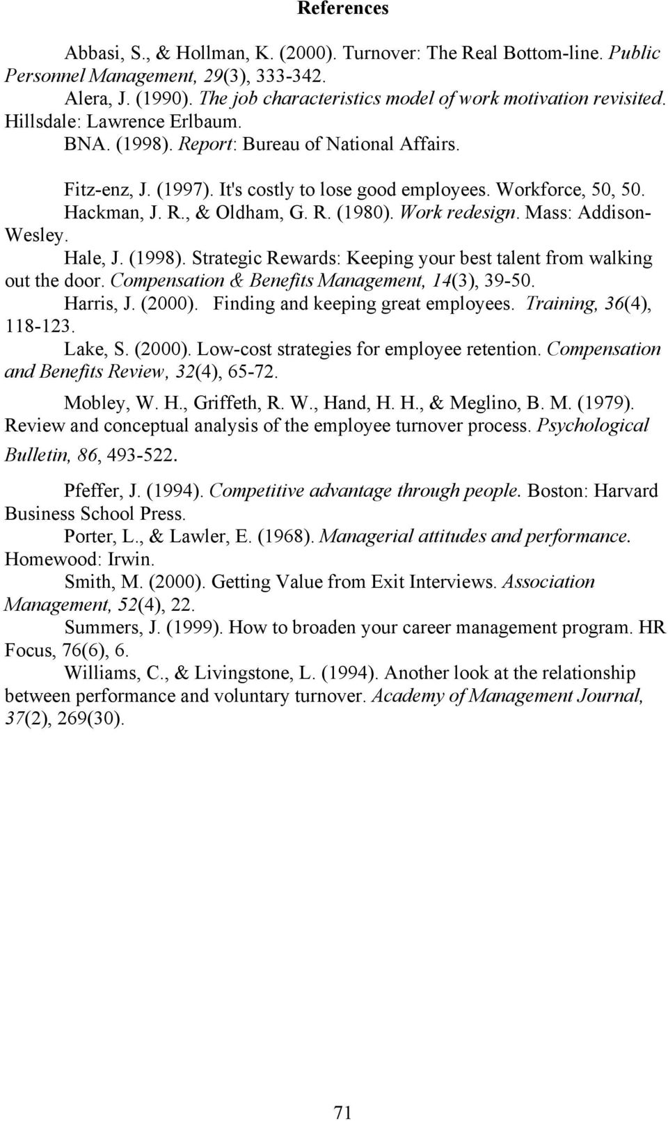Work redesign. Mass: Addison- Wesley. Hale, J. (1998). Strategic Rewards: Keeping your best talent from walking out the door. Compensation & Benefits Management, 14(3), 39-50. Harris, J. (2000).