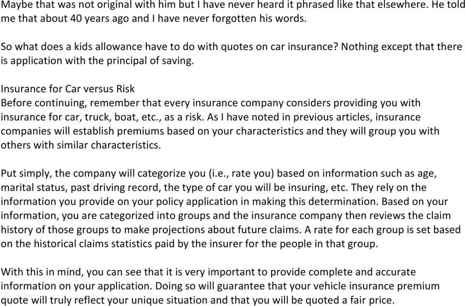 Insurance for Car versus Risk Before continuing, remember that every insurance company considers providing you with insurance for car, truck, boat, etc., as a risk.