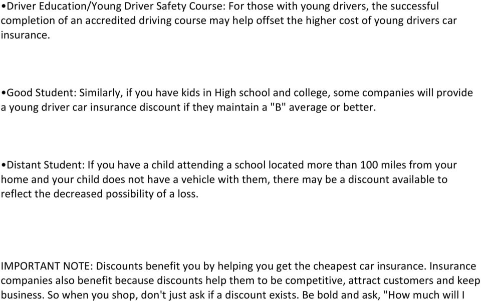 Distant Student: If you have a child attending a school located more than 100 miles from your home and your child does not have a vehicle with them, there may be a discount available to reflect the