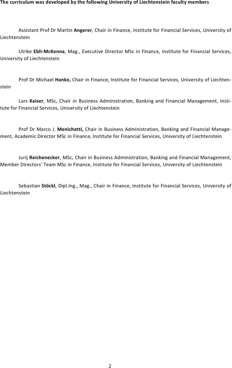 , Executive Director MSc in Finance, Institute for Financial Services, University of Liechtenstein Prof Dr Michael Hanke, Chair in Finance, Institute for Financial Services, University of