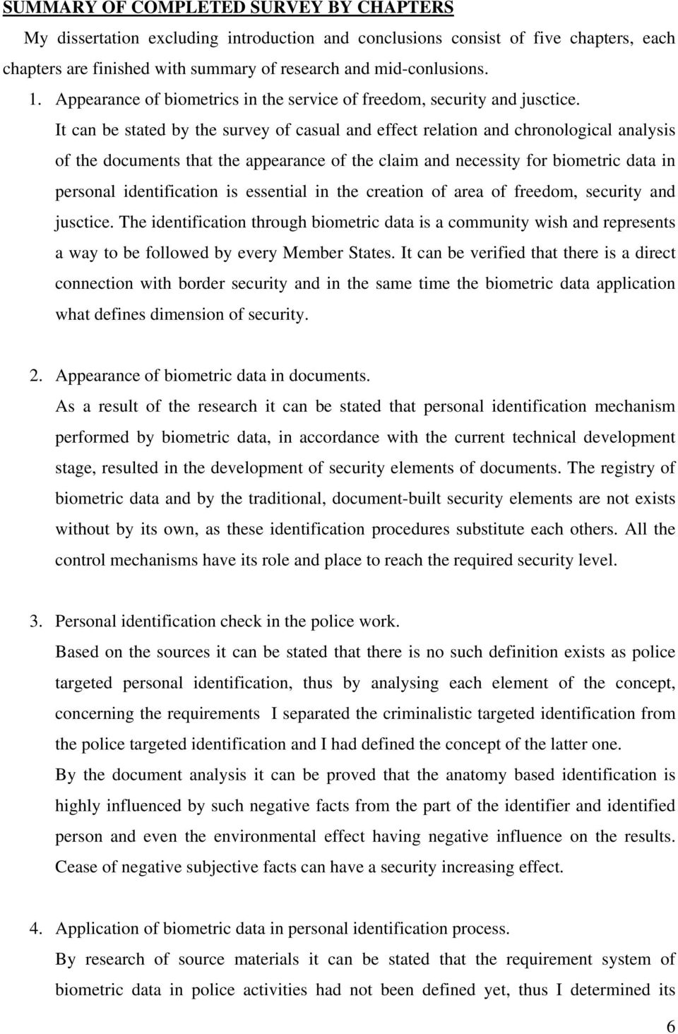 It can be stated by the survey of casual and effect relation and chronological analysis of the documents that the appearance of the claim and necessity for biometric data in personal identification