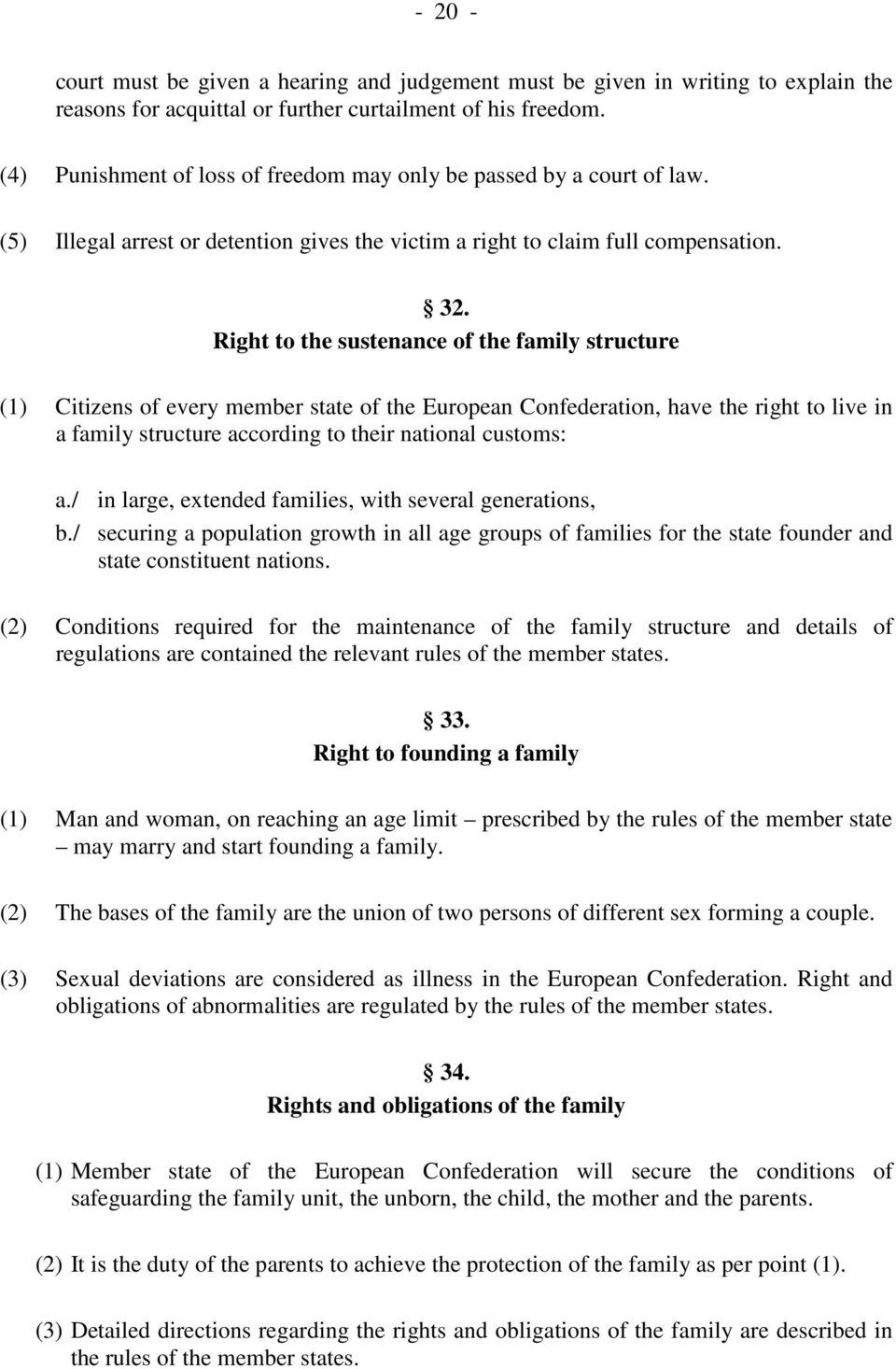 Right to the sustenance of the family structure (1) Citizens of every member state of the European Confederation, have the right to live in a family structure according to their national customs: a.