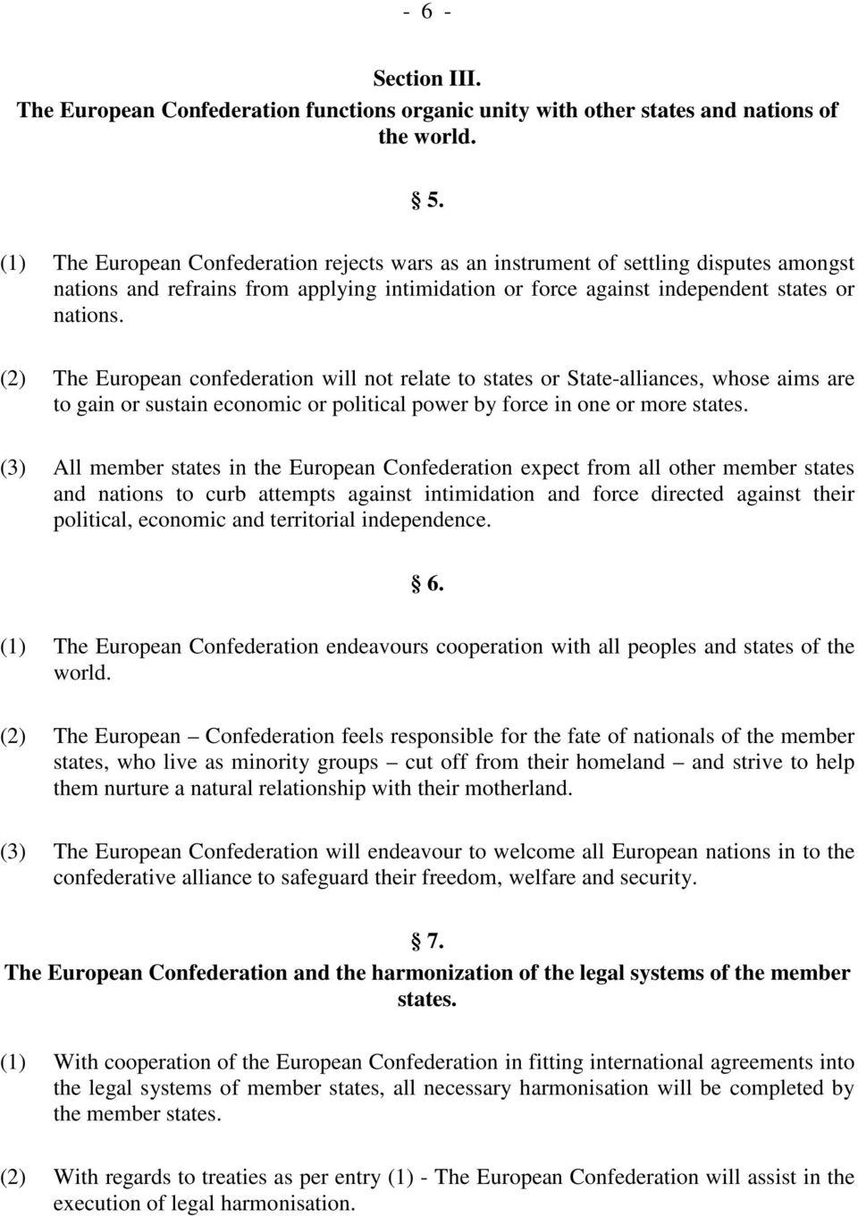 (2) The European confederation will not relate to states or State-alliances, whose aims are to gain or sustain economic or political power by force in one or more states.