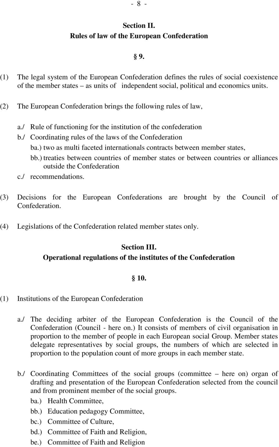 (2) The European Confederation brings the following rules of law, a./ Rule of functioning for the institution of the confederation b./ Coordinating rules of the laws of the Confederation ba.