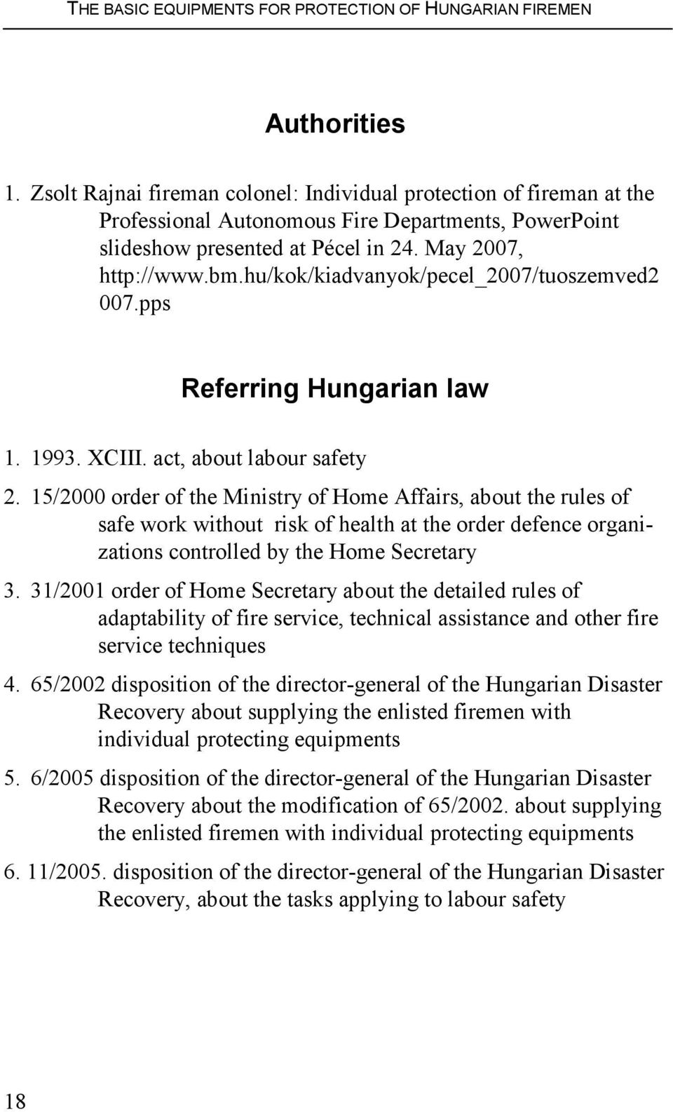 hu/kok/kiadvanyok/pecel_2007/tuoszemved2 007.pps Referring Hungarian law 1. 1993. XCIII. act, about labour safety 2.