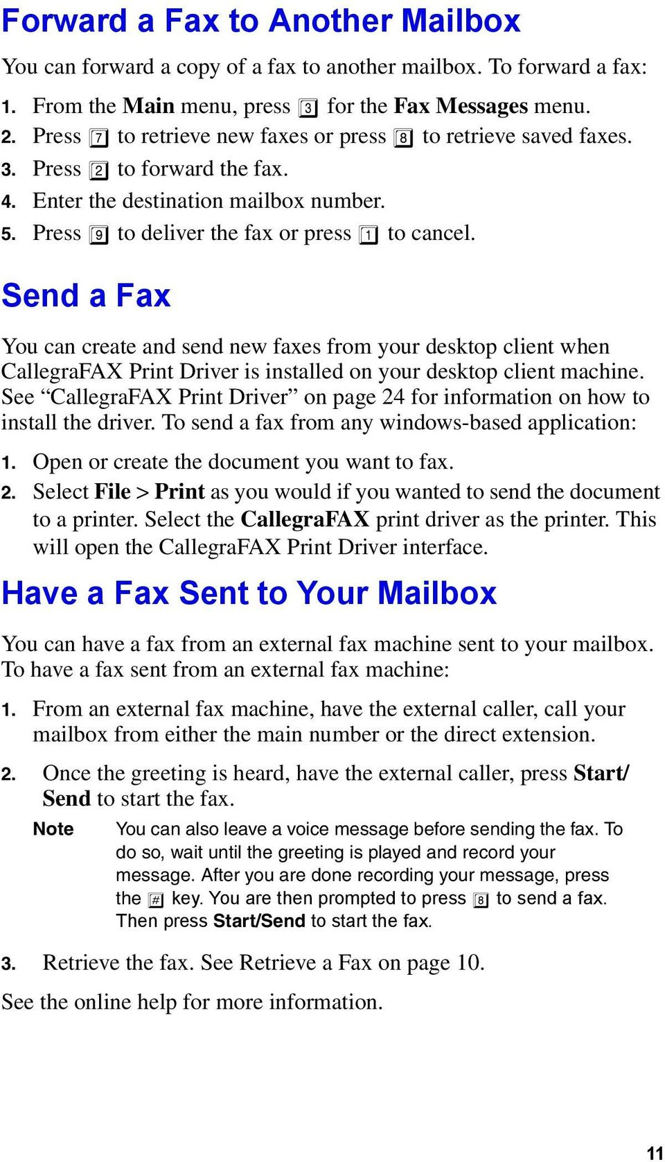 Send a Fax You can create and send new faxes from your desktop client when CallegraFAX Print Driver is installed on your desktop client machine.