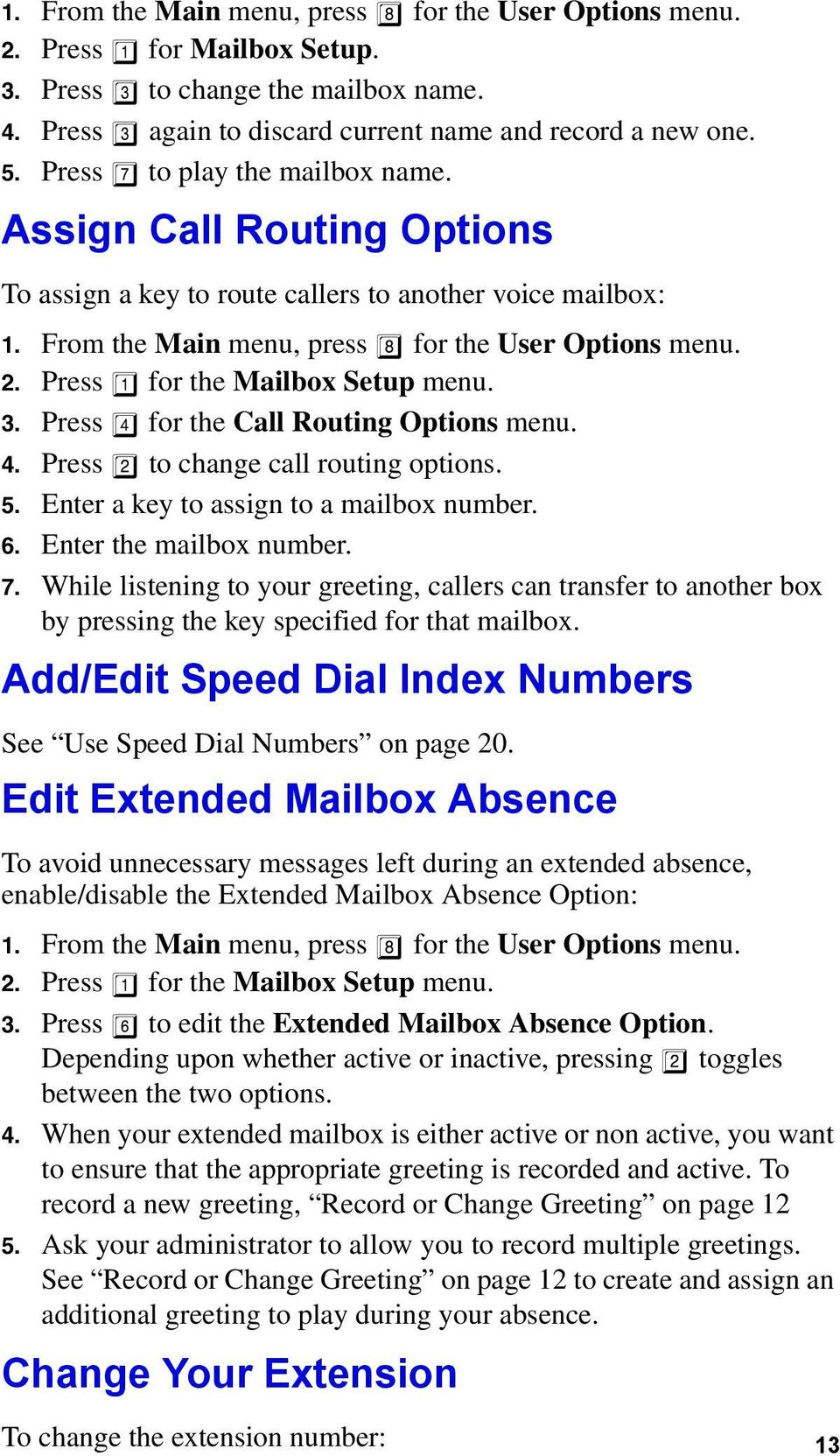 Press 1 for the Mailbox Setup menu. 3. Press 4 for the Call Routing Options menu. 4. Press 2 to change call routing options. 5. Enter a key to assign to a mailbox number. 6. Enter the mailbox number.