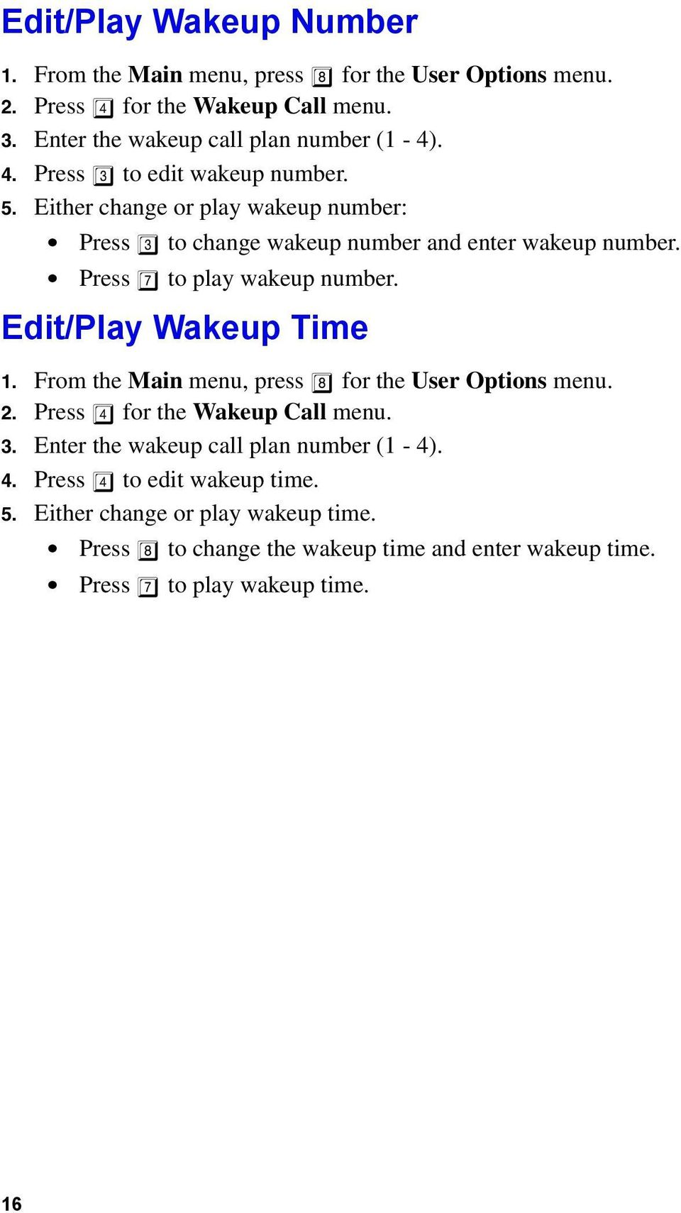 Either change or play wakeup number: Press 3 to change wakeup number and enter wakeup number. Press 7 to play wakeup number. Edit/Play Wakeup Time 1.
