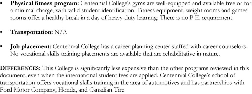 Transportation: N/A Job placement: Centennial College has a career planning center staffed with career counselors.