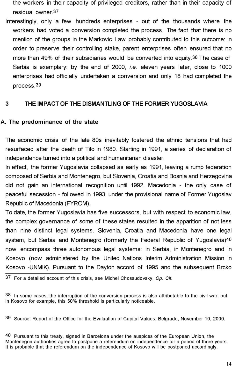 The fact that there is no mention of the groups in the Markovic Law probably contributed to this outcome: in order to preserve their controlling stake, parent enterprises often ensured that no more