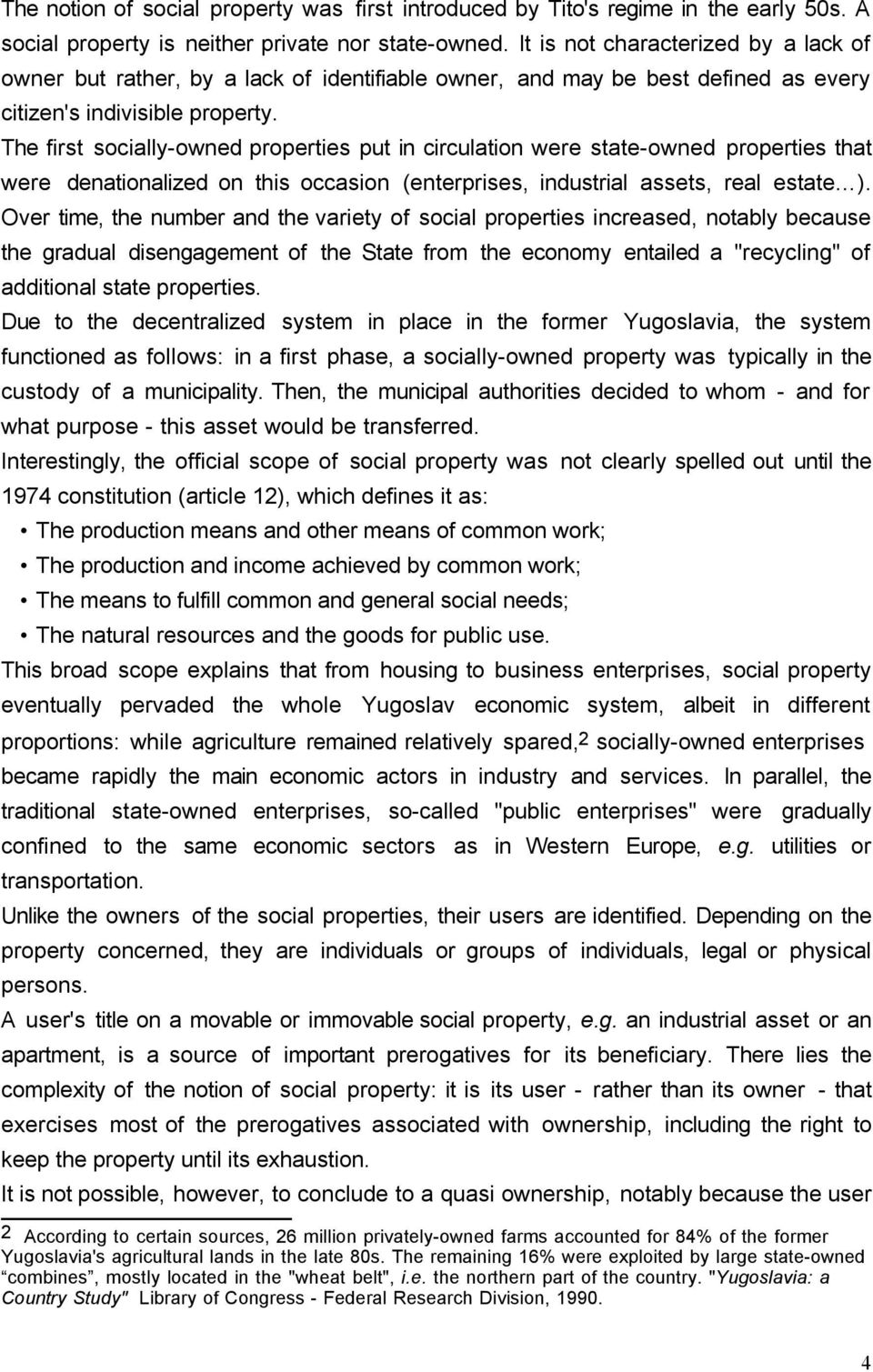 The first socially-owned properties put in circulation were state-owned properties that were denationalized on this occasion (enterprises, industrial assets, real estate ).