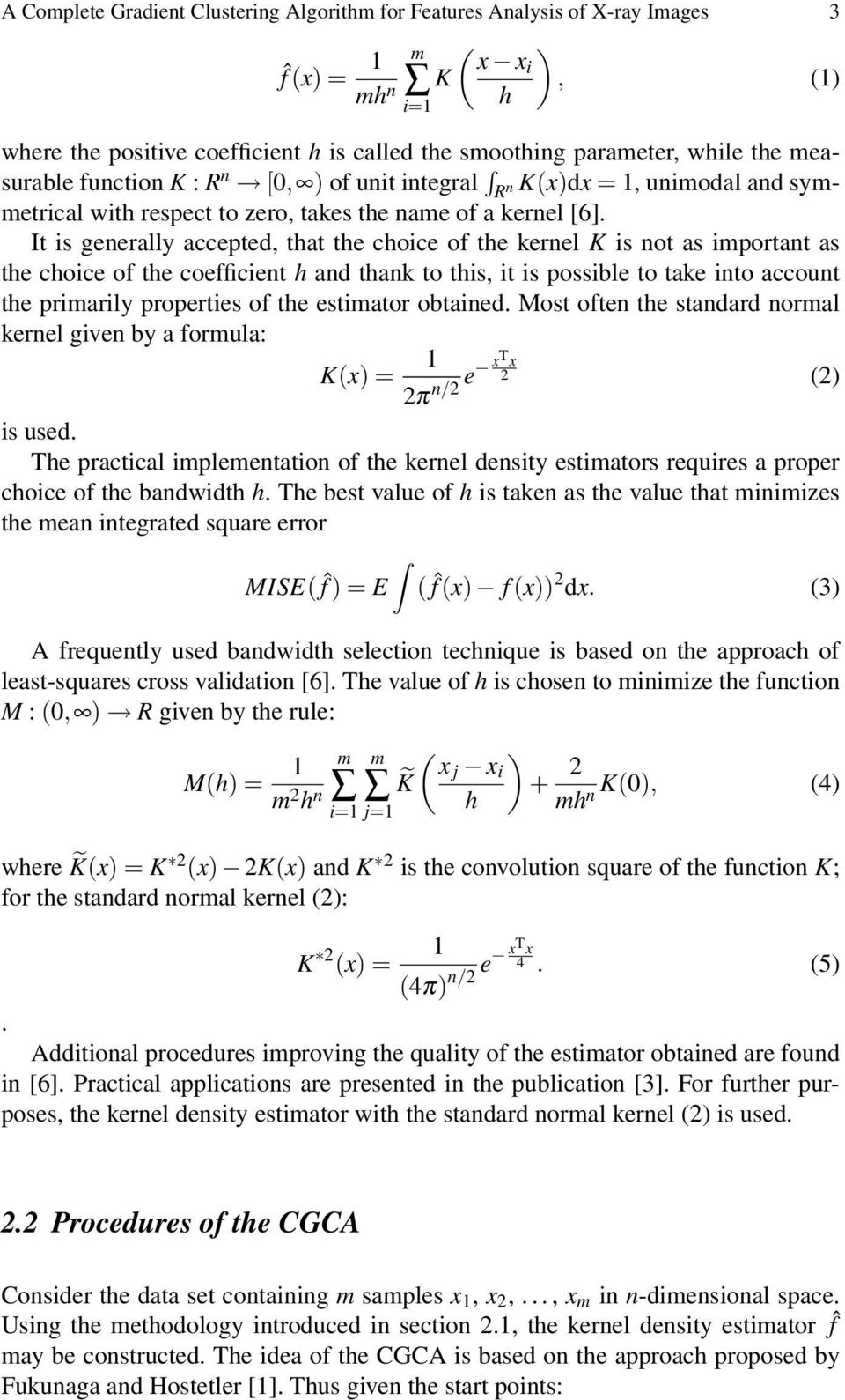 It is generally accepted, that the choice of the kernel K is not as important as the choice of the coefficient h and thank to this, it is possible to take into account the primarily properties of the