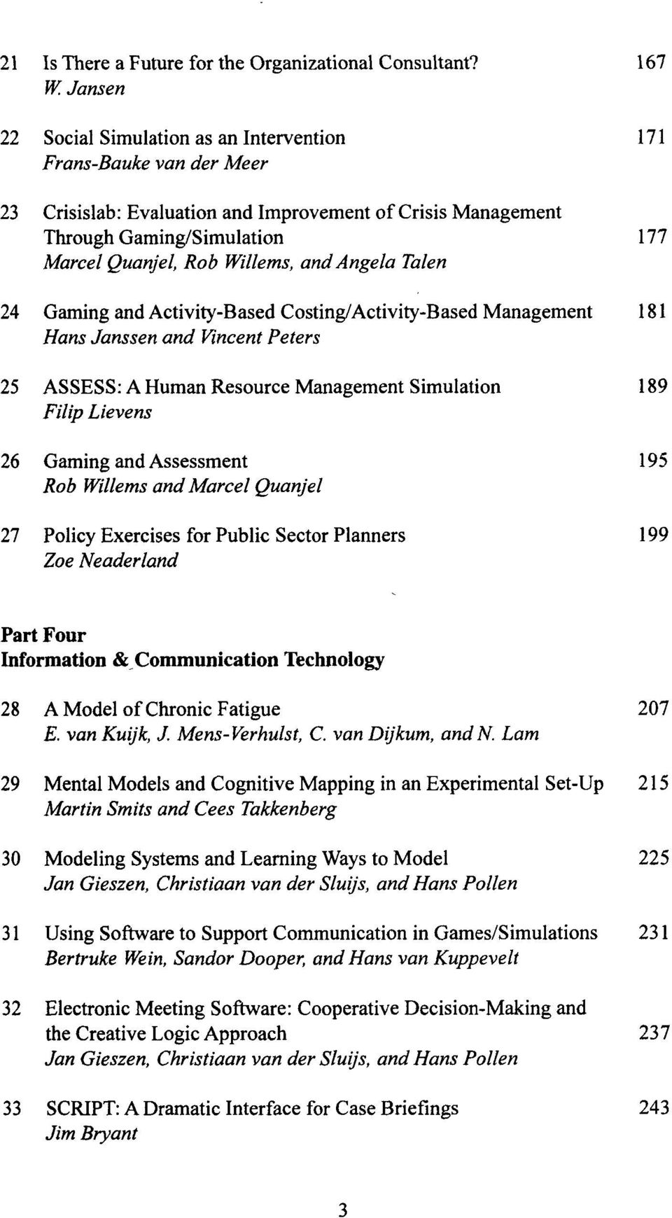 and Angela Talen 24 Gaming and Activity-Based Costing/Activity-Based Management 181 Hans Janssen and Vincent Peters 25 ASSESS: A Human Resource Management Simulation 189 Filip Lievens 26 Gaming and