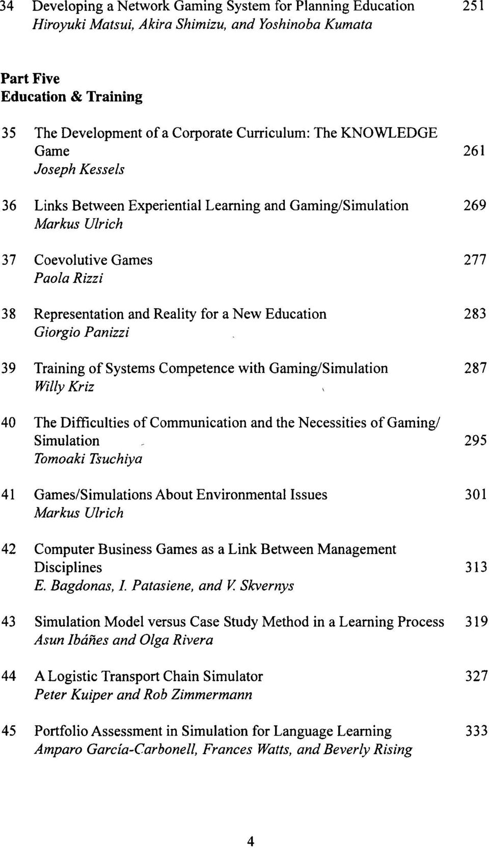 283 Giorgio Panizzi 39 Training of Systems Competence with Gaming/Simulation 287 Willy Kriz 40 The Difficulties of Communication and the Necessities of Gaming/ Simulation, 295 Tomoaki Tsuchiya 41