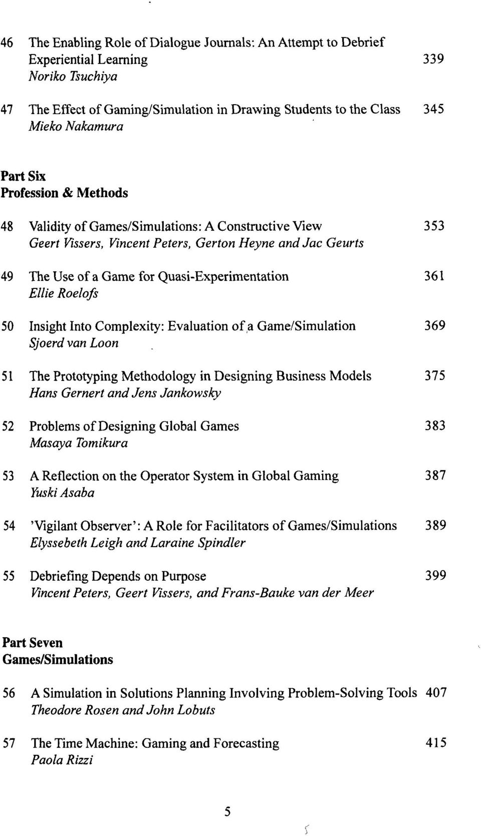 Roelofs 50 Insight Into Complexity: Evaluation of a Game/Simulation 369 Sjoerd van Loon 51 The Prototyping Methodology in Designing Business Models 375 Hans Gernert and Jens Jankowsky 52 Problems of