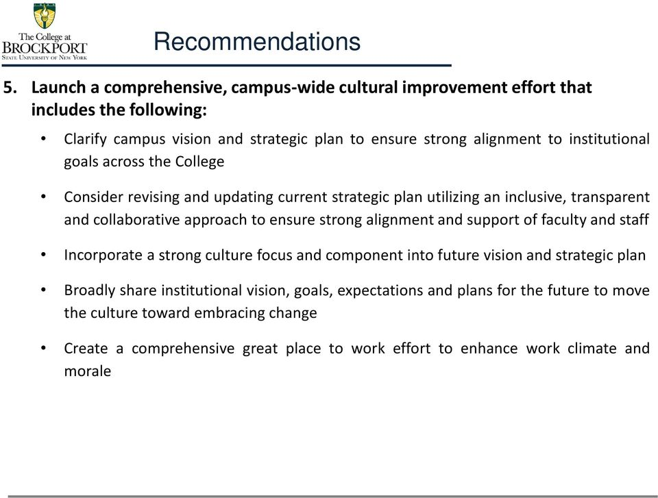 institutional goals across the College Consider revising and updating current strategic plan utilizing an inclusive, transparent and collaborative approach to ensure strong