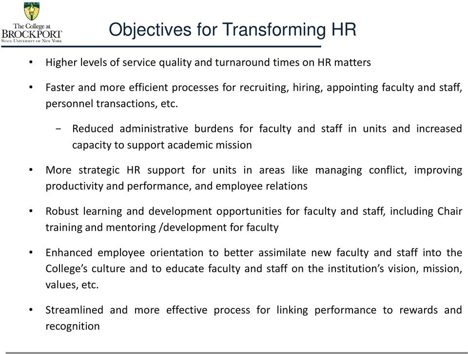 Reduced administrative burdens for faculty and staff in units and increased capacity to support academic mission More strategic HR support for units in areas like managing conflict, improving