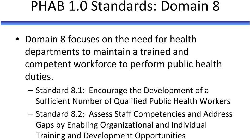 and competent workforce to perform public health duties. Standard 8.