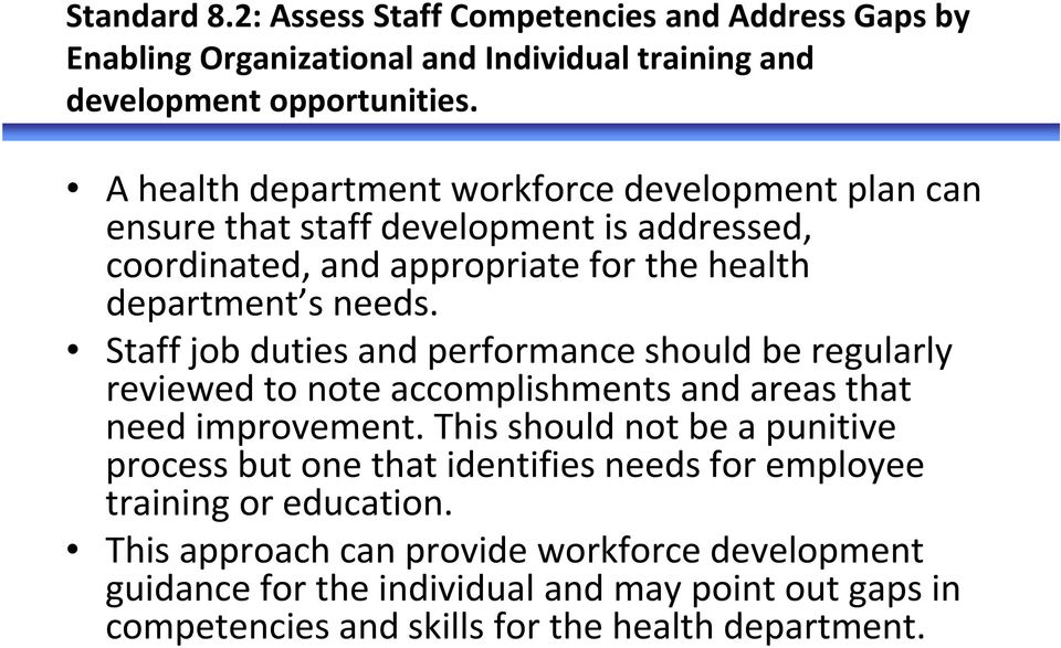 Staff job duties and performance should be regularly reviewed to note accomplishments and areas that need improvement.