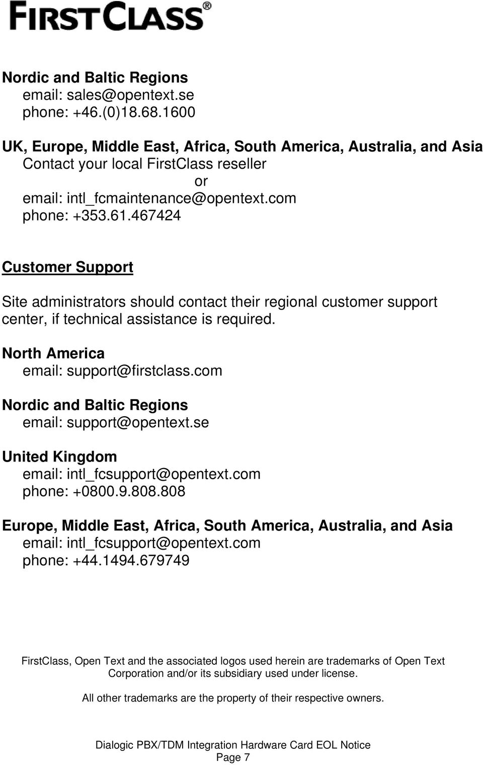 467424 Customer Support Site administrators should contact their regional customer support center, if technical assistance is required. North America email: support@firstclass.