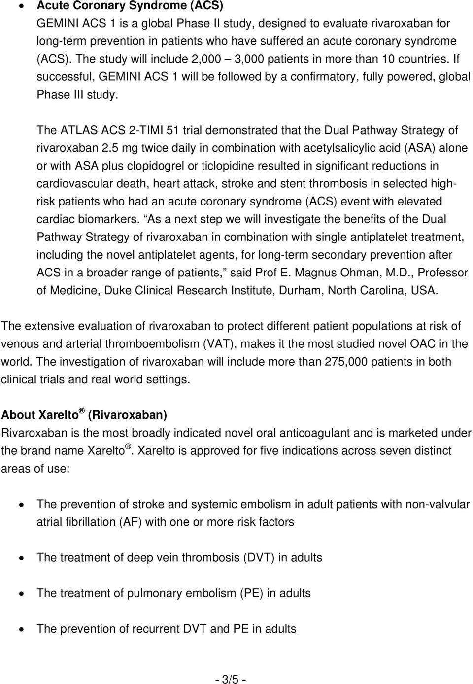The ATLAS ACS 2-TIMI 51 trial demonstrated that the Dual Pathway Strategy of rivaroxaban 2.