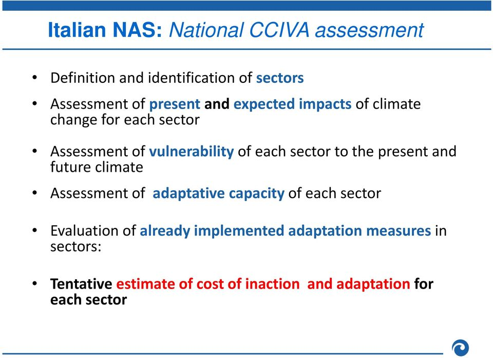 present and future climate Assessment of adaptative capacity of each sector Evaluation of already