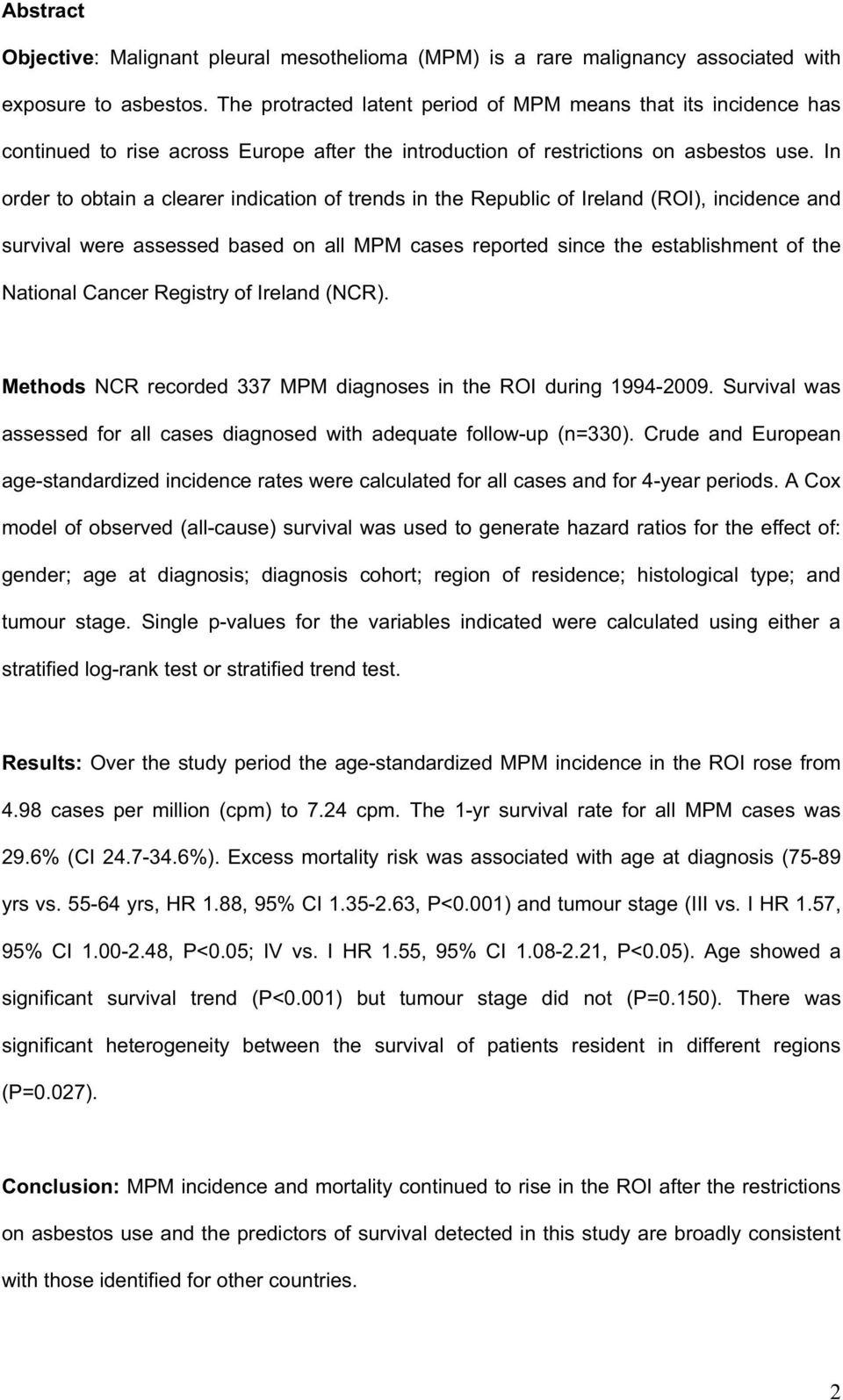 In order to obtain a clearer indication of trends in the Republic of Ireland (ROI), incidence and survival were assessed based on all MPM cases reported since the establishment of the National Cancer
