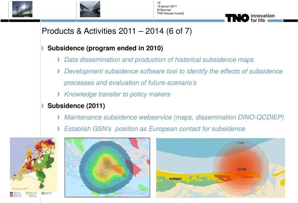 subsidence processes and evaluation of future-scenario s Knowledge transfer to policy makers Subsidence (2011)