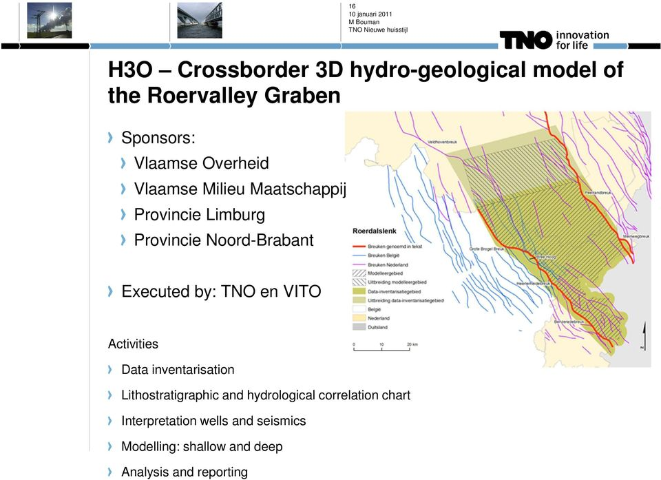 by: TNO en VITO Activities Data inventarisation Lithostratigraphic and hydrological