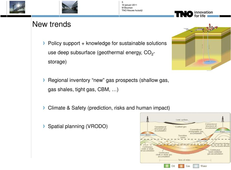new gas prospects (shallow gas, gas shales, tight gas, CBM, ) Climate