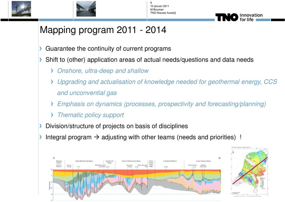 geothermal energy, CCS and unconvential gas Emphasis on dynamics (processes, prospectivity and forecasting/planning)
