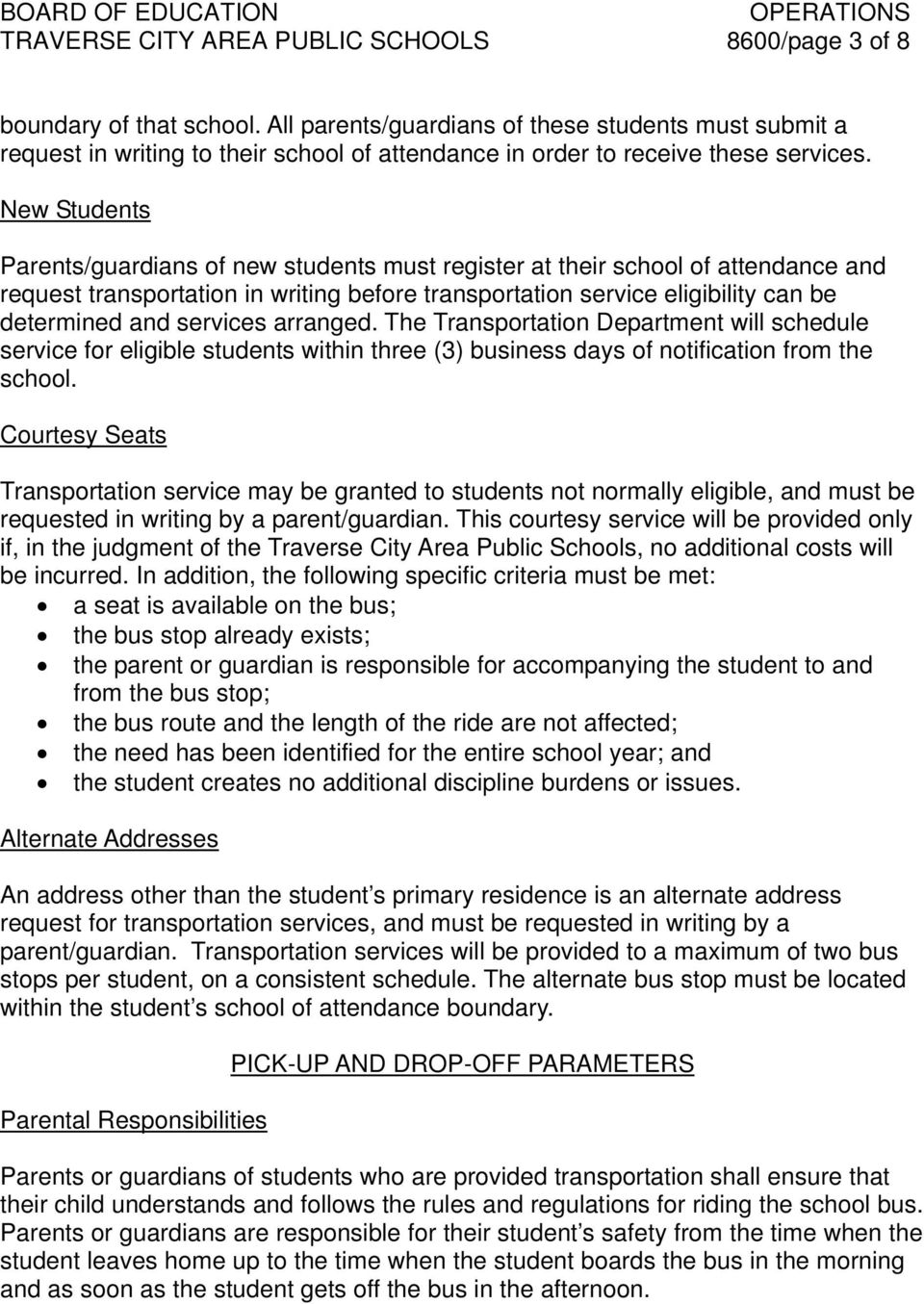 New Students Parents/guardians of new students must register at their school of attendance and request transportation in writing before transportation service eligibility can be determined and