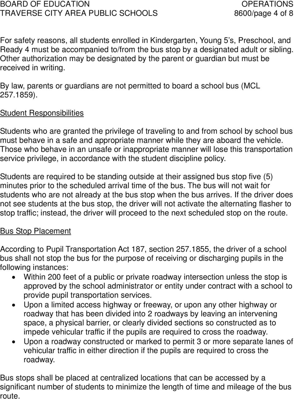 By law, parents or guardians are not permitted to board a school bus (MCL 257.1859).