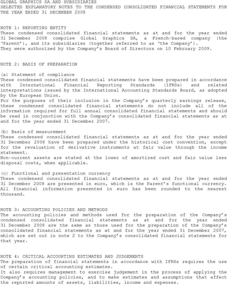 Company ). They were authorized by the Company s Board of Directors on 10 February 2009.
