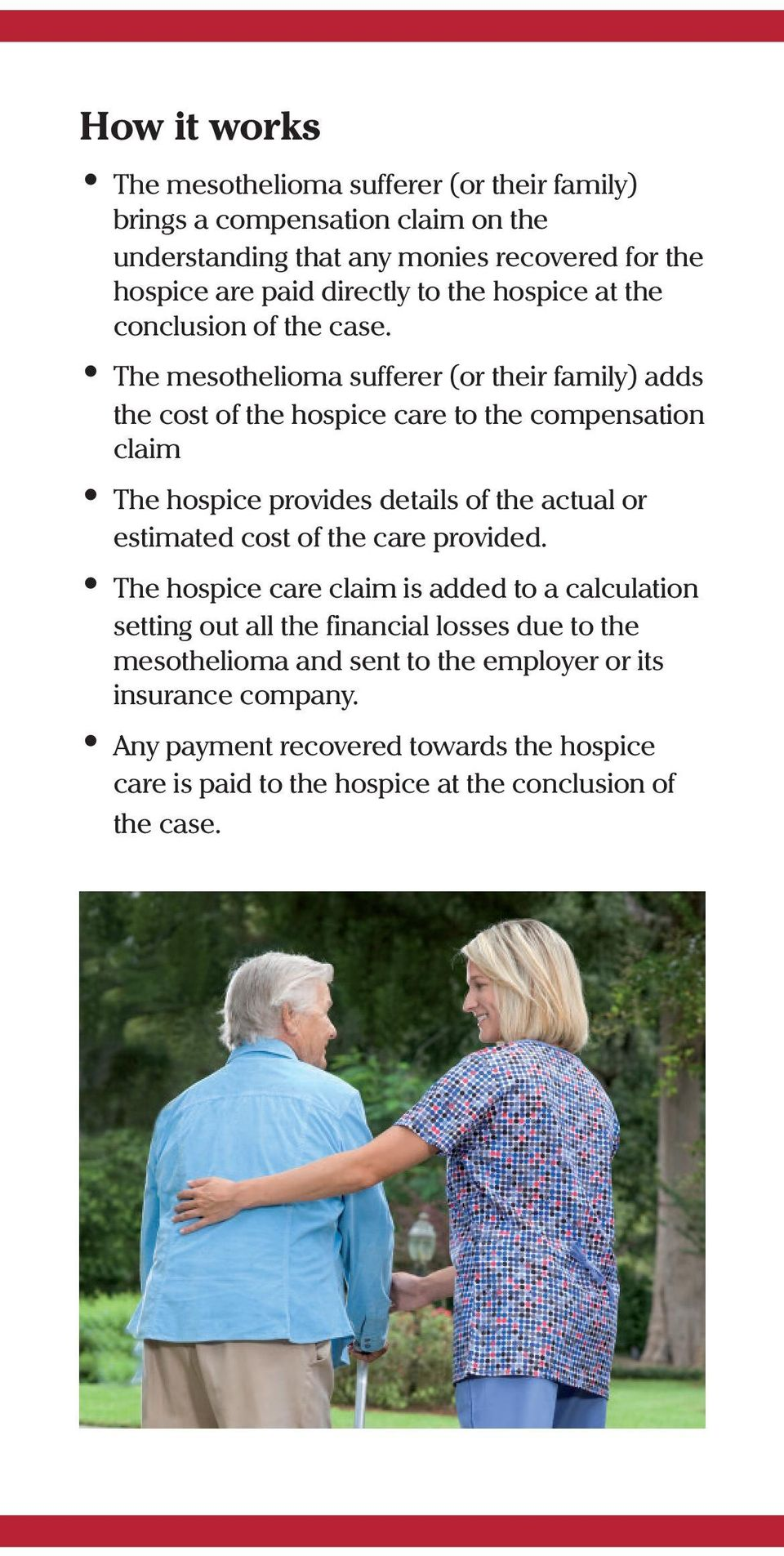 The mesothelioma sufferer (or their family) adds the cost of the hospice care to the compensation claim The hospice provides details of the actual or estimated cost