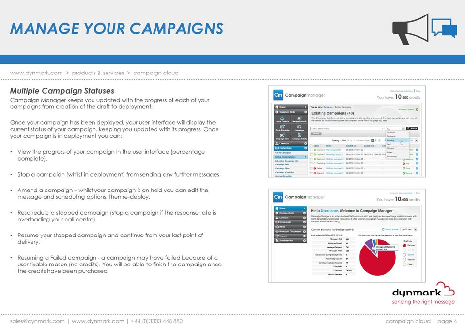 Once your campaign is in deployment you can: View the progress of your campaign in the user interface (percentage complete). Stop a campaign (whilst in deployment) from sending any further messages.