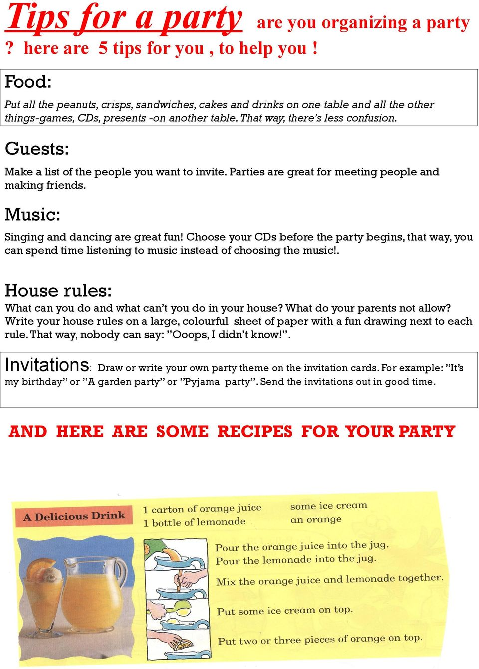 Guests: Make a list of the people you want to invite. Parties are great for meeting people and making friends. Music: Singing and dancing are great fun!